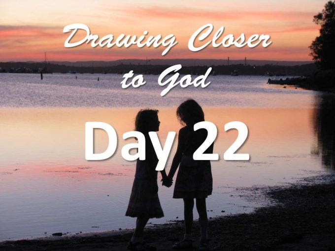 God is listening - Day 22 - Drawing Closer to God