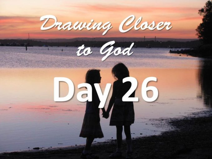We are God's Children - Day 26 - Drawing Closer to God
